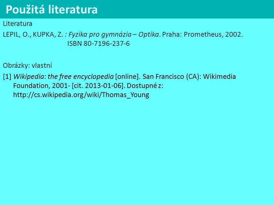 Použitá literatura Literatura LEPIL, O., KUPKA, Z. : Fyzika pro gymnázia – Optika. Praha: Prometheus, 2002. ISBN 80-7196-237-6 Obrázky: vlastní [1] Wi
