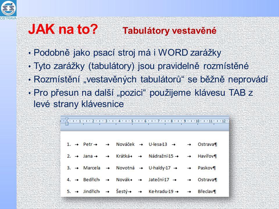"""Podobně jako psací stroj má i WORD zarážky Tyto zarážky (tabulátory) jsou pravidelně rozmístěné Rozmístění """"vestavěných tabulátorů se běžně neprovádí Pro přesun na další """"pozici použijeme klávesu TAB z levé strany klávesnice Tabulátory vestavěné JAK na to?"""