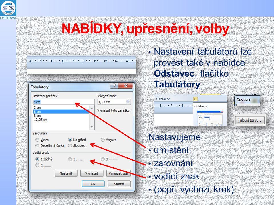 Nastavení tabulátorů lze provést také v nabídce Odstavec, tlačítko Tabulátory Nastavujeme umístění zarovnání vodící znak (popř.