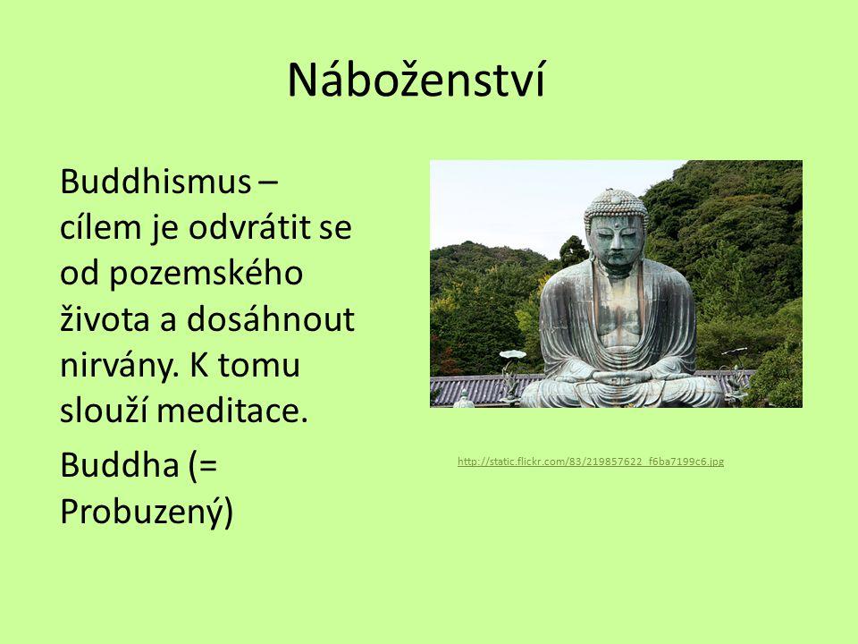 Náboženství Buddhismus – cílem je odvrátit se od pozemského života a dosáhnout nirvány. K tomu slouží meditace. Buddha (= Probuzený) http://static.fli