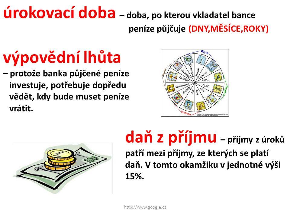 úrokovací doba – doba, po kterou vkladatel bance peníze půjčuje (DNY,MĚSÍCE,ROKY) výpovědní lhůta – protože banka půjčené peníze investuje, potřebuje dopředu vědět, kdy bude muset peníze vrátit.