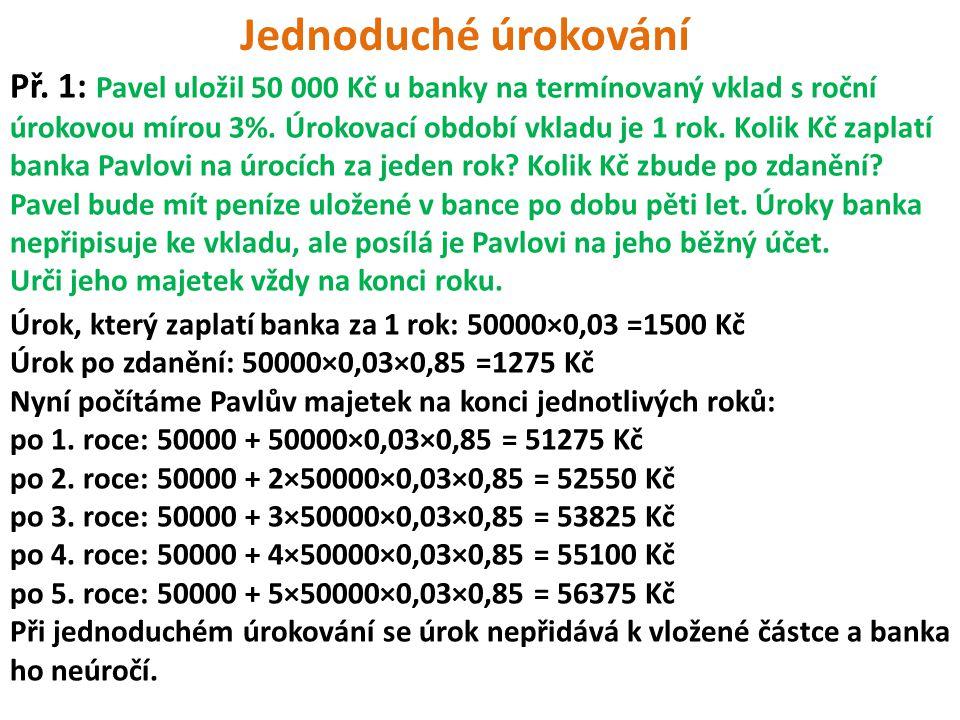 Př. 1: Pavel uložil 50 000 Kč u banky na termínovaný vklad s roční úrokovou mírou 3%.