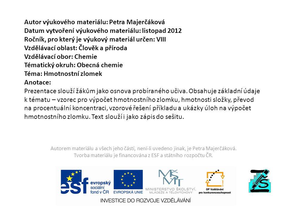 Autor výukového materiálu: Petra Majerčáková Datum vytvoření výukového materiálu: listopad 2012 Ročník, pro který je výukový materiál určen: VIII Vzdě
