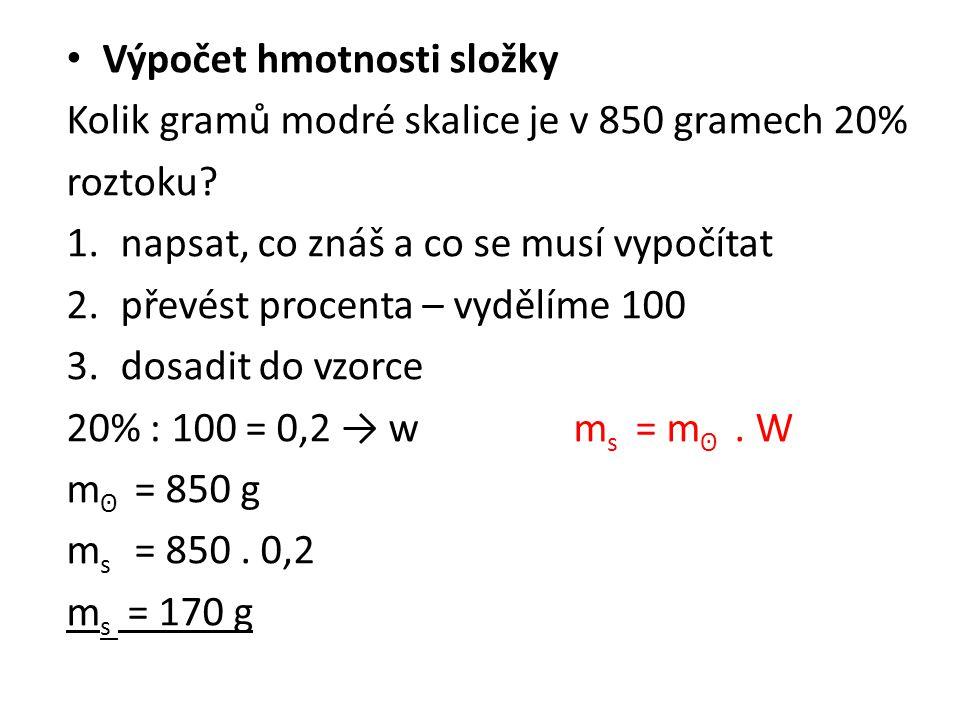 Výpočet hmotnosti složky Kolik gramů modré skalice je v 850 gramech 20% roztoku? 1.napsat, co znáš a co se musí vypočítat 2.převést procenta – vydělím