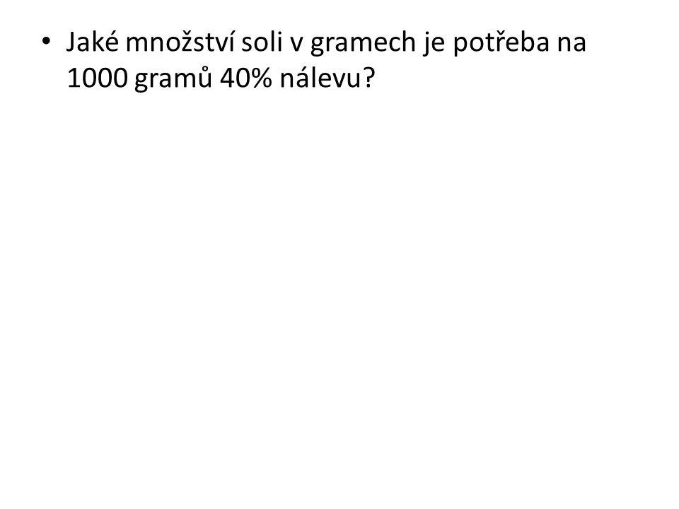 Jaké množství soli v gramech je potřeba na 1000 gramů 40% nálevu?