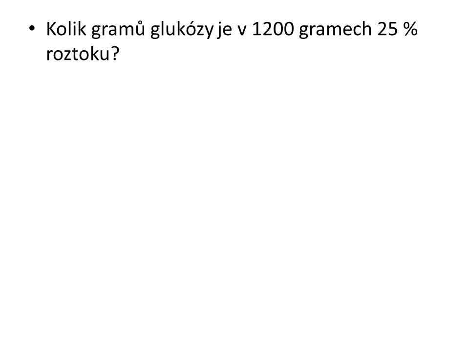 Kolik gramů glukózy je v 1200 gramech 25 % roztoku?