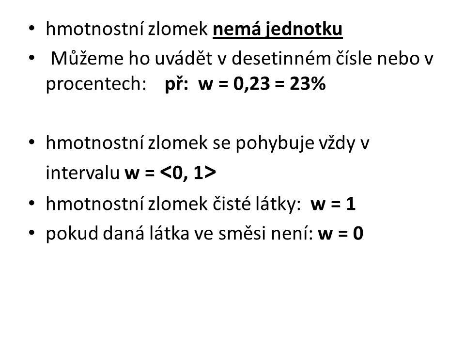 hmotnostní zlomek nemá jednotku Můžeme ho uvádět v desetinném čísle nebo v procentech: př: w = 0,23 = 23% hmotnostní zlomek se pohybuje vždy v interva