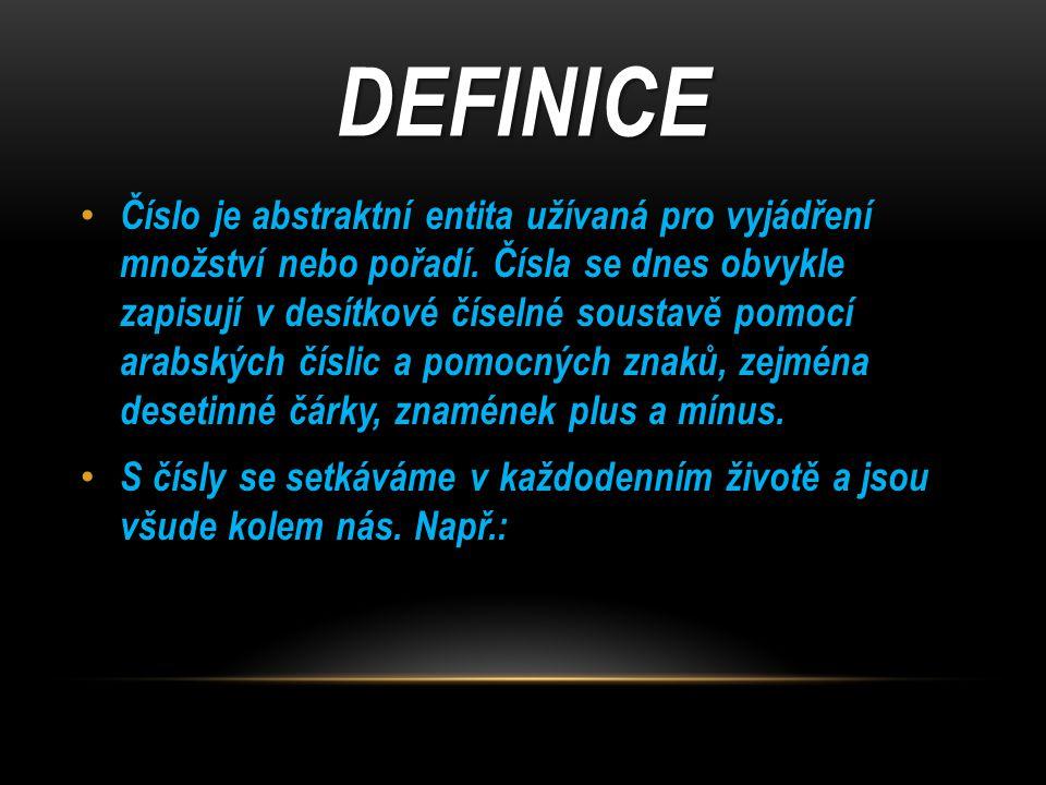 DEFINICE Číslo je abstraktní entita užívaná pro vyjádření množství nebo pořadí.