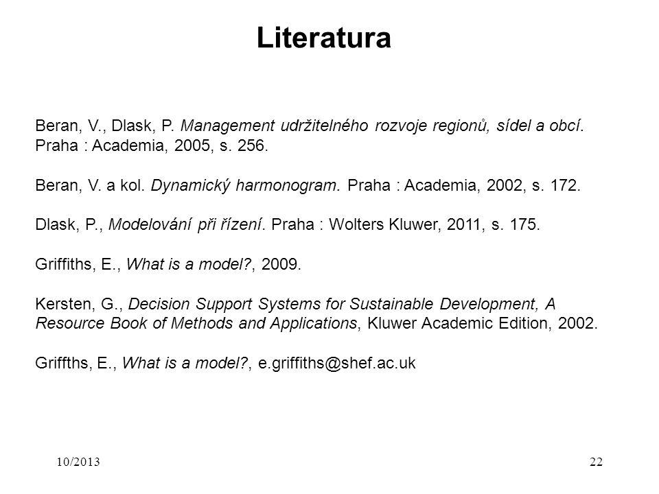 Literatura 10/201322 Beran, V., Dlask, P. Management udržitelného rozvoje regionů, sídel a obcí.