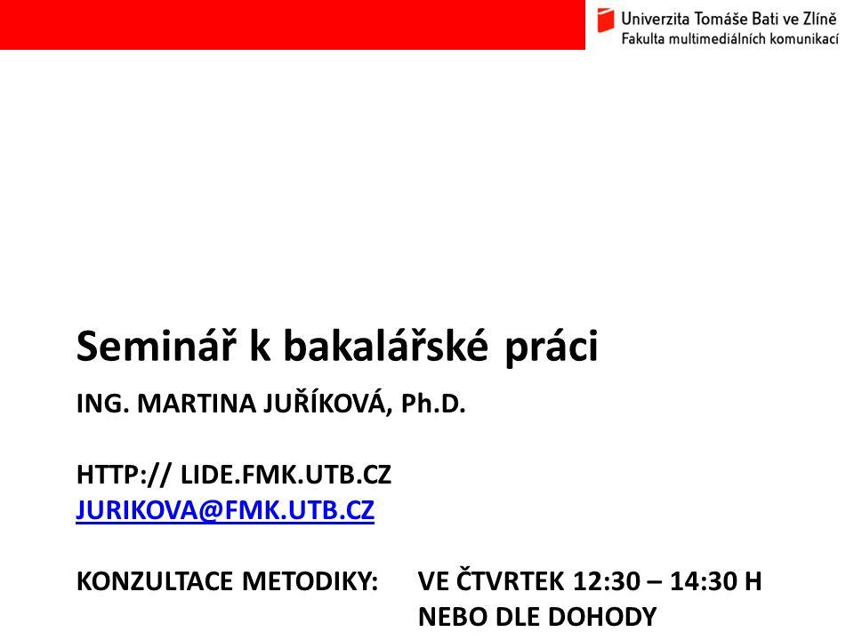 ING. MARTINA JUŘÍKOVÁ, Ph.D. HTTP:// LIDE.FMK.UTB.CZ JURIKOVA@FMK.UTB.CZ KONZULTACE METODIKY: VE ČTVRTEK 12:30 – 14:30 H NEBO DLE DOHODY JURIKOVA@FMK.