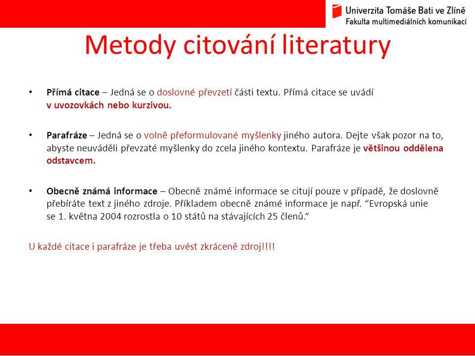 Metody citování literatury Přímá citace – Jedná se o doslovné převzetí části textu. Přímá citace se uvádí v uvozovkách nebo kurzivou. Parafráze – Jedn