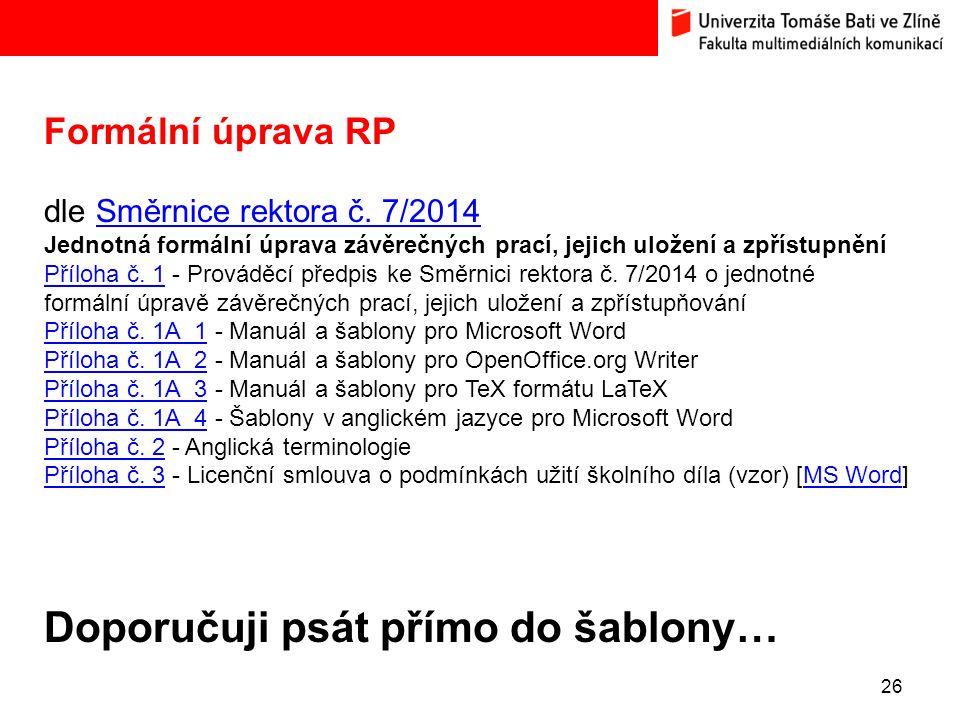 26 Formální úprava RP dle Směrnice rektora č. 7/2014 Jednotná formální úprava závěrečných prací, jejich uložení a zpřístupnění Příloha č. 1 - Prováděc