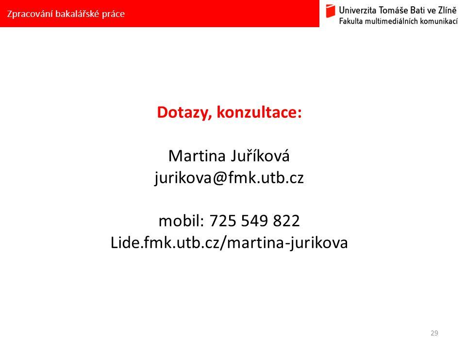 29 Zpracování bakalářské práce Dotazy, konzultace: Martina Juříková jurikova@fmk.utb.cz mobil: 725 549 822 Lide.fmk.utb.cz/martina-jurikova
