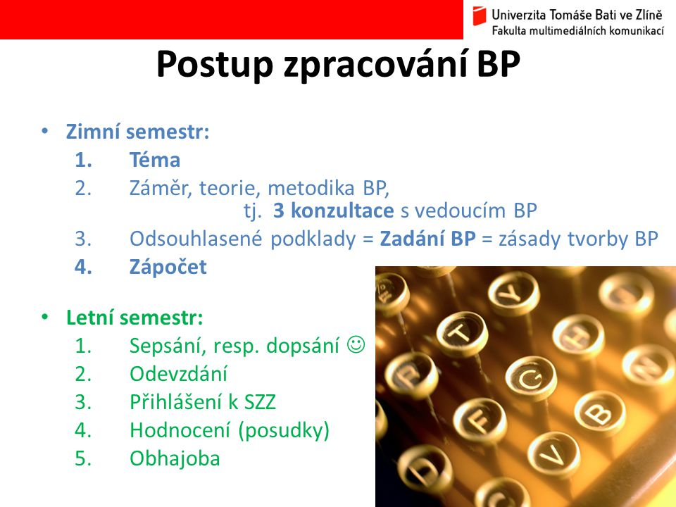 Zimní semestr: 1.Téma 2.Záměr, teorie, metodika BP, tj. 3 konzultace s vedoucím BP 3.Odsouhlasené podklady = Zadání BP = zásady tvorby BP 4.Zápočet Le