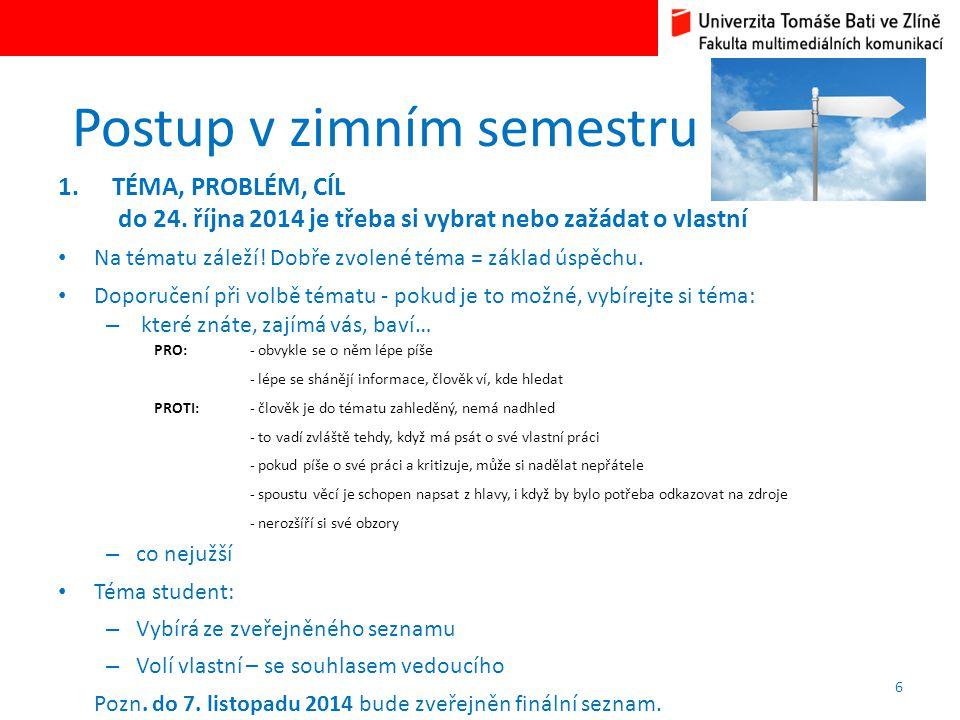 Postup v zimním semestru 1.TÉMA, PROBLÉM, CÍL do 24. října 2014 je třeba si vybrat nebo zažádat o vlastní Na tématu záleží! Dobře zvolené téma = zákla