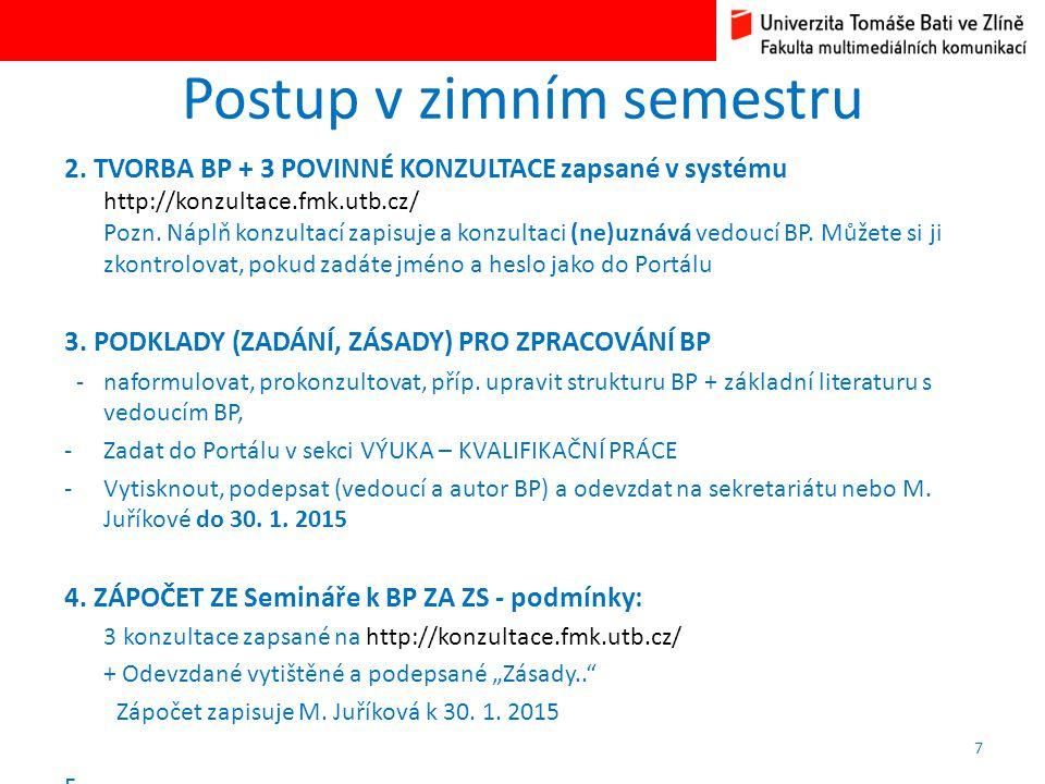 Postup v zimním semestru 2. TVORBA BP + 3 POVINNÉ KONZULTACE zapsané v systému http://konzultace.fmk.utb.cz/ Pozn. Náplň konzultací zapisuje a konzult