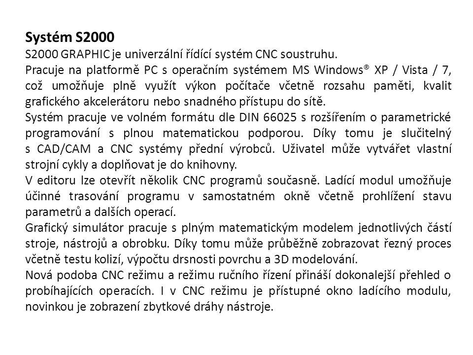 Systém S2000 S2000 GRAPHIC je univerzální řídící systém CNC soustruhu. Pracuje na platformě PC s operačním systémem MS Windows® XP / Vista / 7, což um