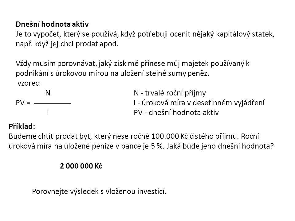 Dnešní hodnota aktiv Je to výpočet, který se používá, když potřebuji ocenit nějaký kapitálový statek, např.