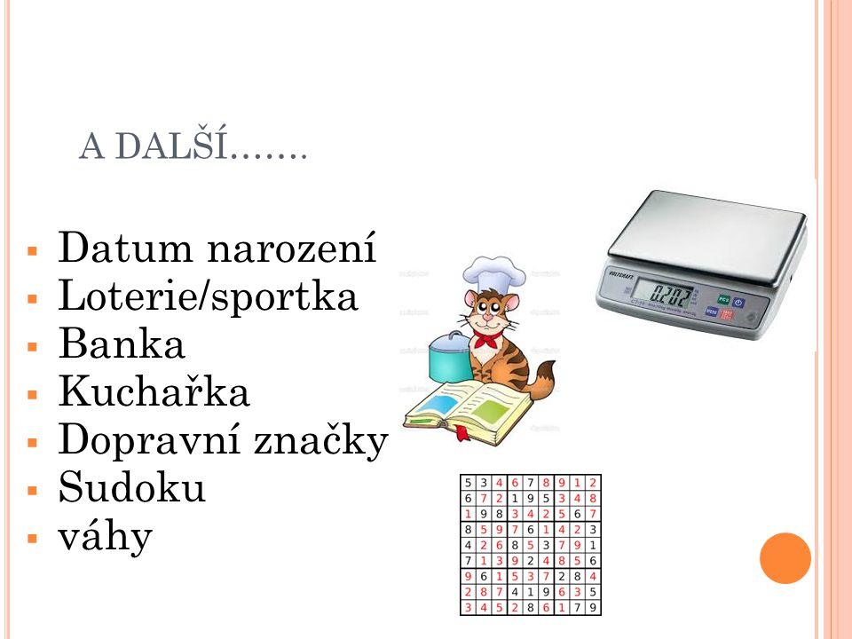 A DALŠÍ…….  Datum narození  Loterie/sportka  Banka  Kuchařka  Dopravní značky  Sudoku  váhy