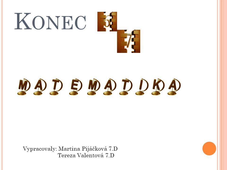 K ONEC Vypracovaly: Martina Pijáčková 7.D Tereza Valentová 7.D