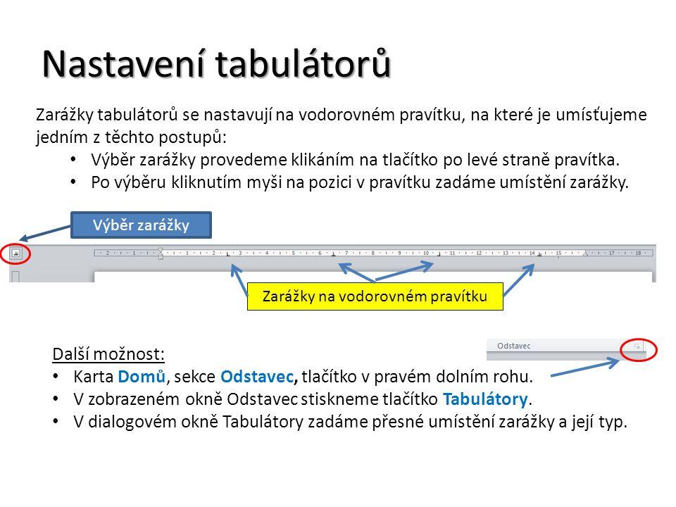Nastavení tabulátorů Zarážky tabulátorů se nastavují na vodorovném pravítku, na které je umísťujeme jedním z těchto postupů: Výběr zarážky provedeme k