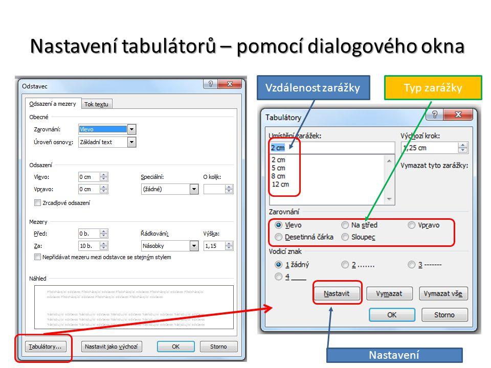 Nastavení tabulátorů – pomocí dialogového okna Vzdálenost zarážky Typ zarážky Nastavení