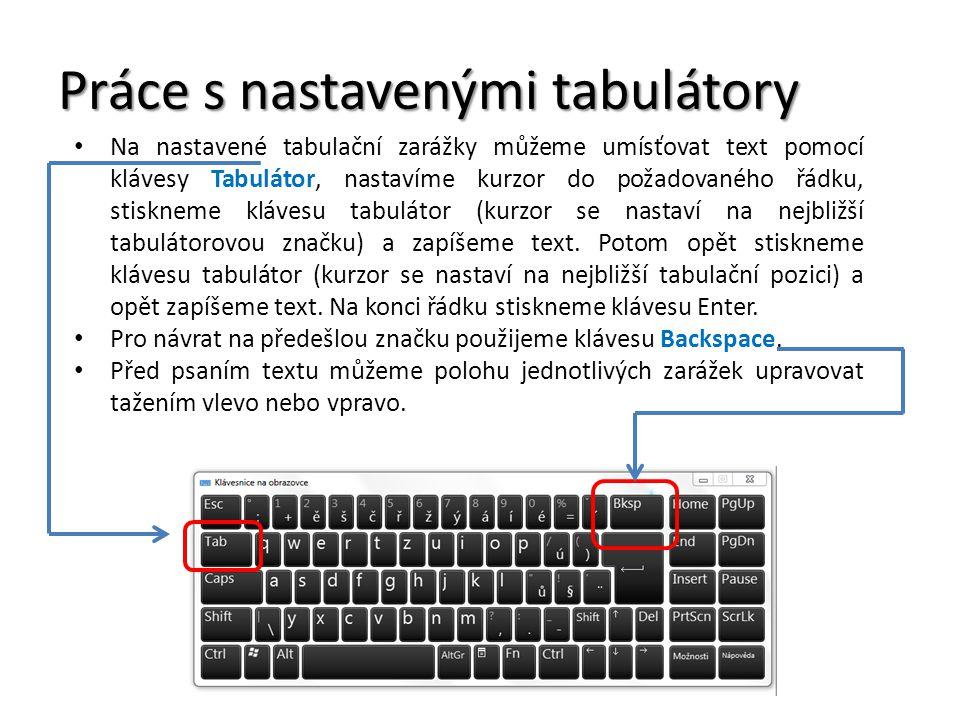 Práce s nastavenými tabulátory Na nastavené tabulační zarážky můžeme umísťovat text pomocí klávesy Tabulátor, nastavíme kurzor do požadovaného řádku,