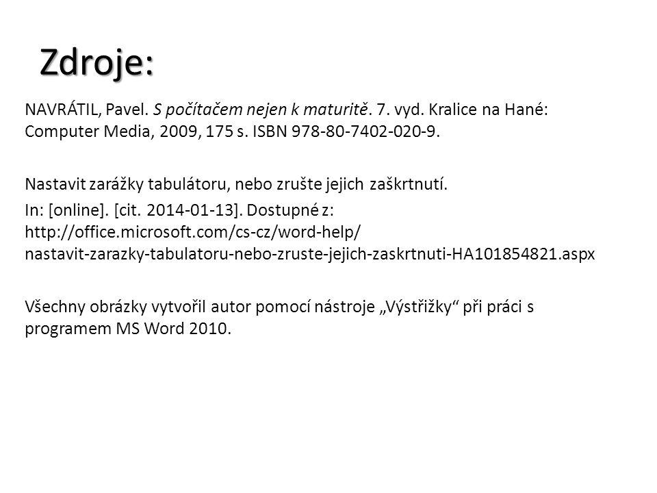 Zdroje: NAVRÁTIL, Pavel. S počítačem nejen k maturitě. 7. vyd. Kralice na Hané: Computer Media, 2009, 175 s. ISBN 978-80-7402-020-9. Nastavit zarážky