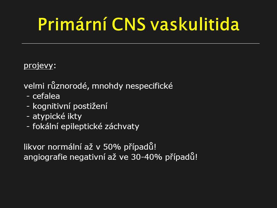 Primární CNS vaskulitida projevy: velmi různorodé, mnohdy nespecifické - cefalea - kognitivní postižení - atypické ikty - fokální epileptické záchvaty likvor normální až v 50% případů.