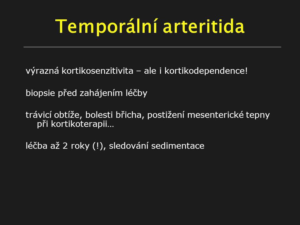 Temporální arteritida výrazná kortikosenzitivita – ale i kortikodependence.