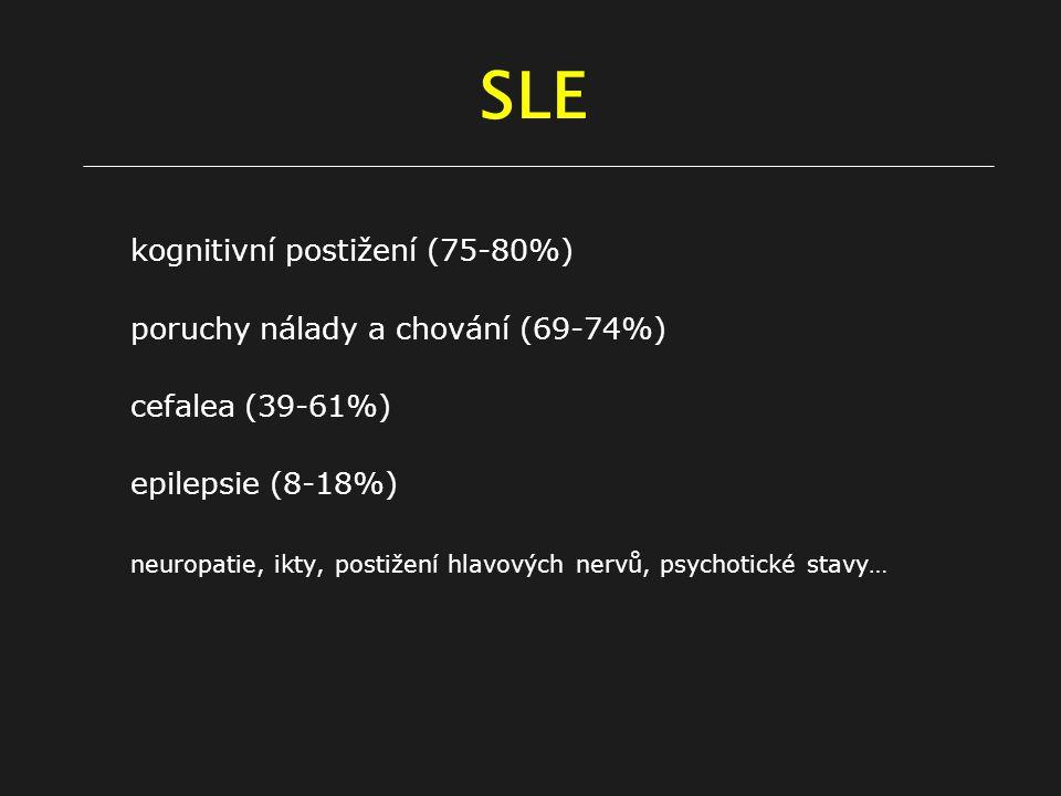 SLE kognitivní postižení (75-80%) poruchy nálady a chování (69-74%) cefalea (39-61%) epilepsie (8-18%) neuropatie, ikty, postižení hlavových nervů, psychotické stavy…