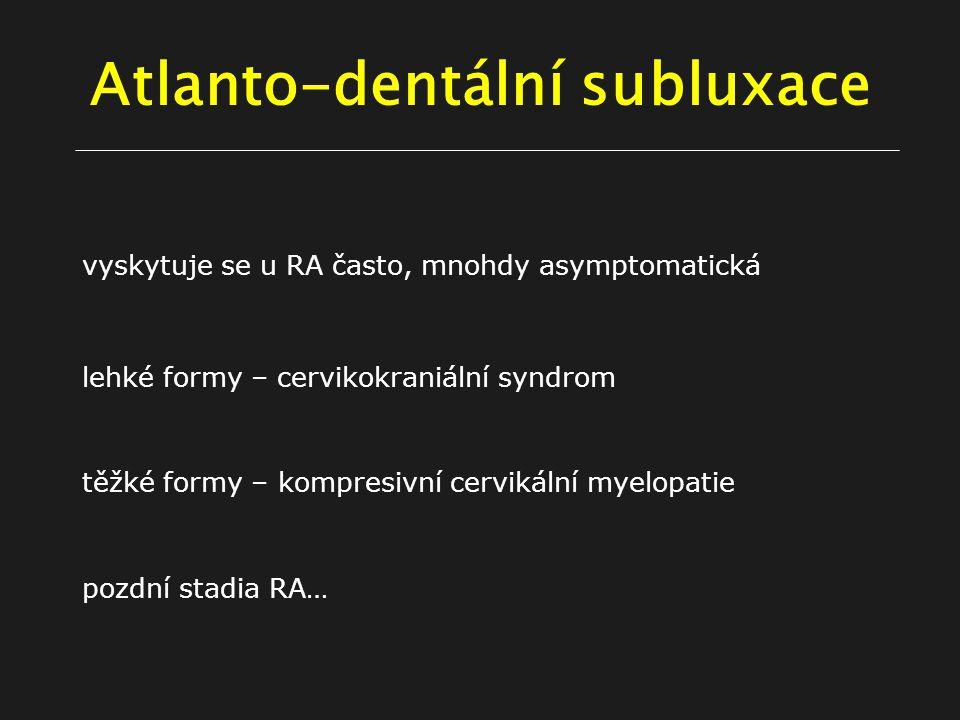 vyskytuje se u RA často, mnohdy asymptomatická lehké formy – cervikokraniální syndrom těžké formy – kompresivní cervikální myelopatie pozdní stadia RA…
