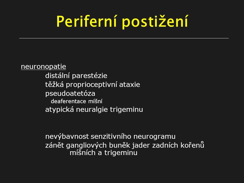Periferní postižení neuronopatie distální parestézie těžká proprioceptivní ataxie pseudoatetóza deaferentace míšní atypická neuralgie trigeminu nevýbavnost senzitivního neurogramu zánět gangliových buněk jader zadních kořenů míšních a trigeminu