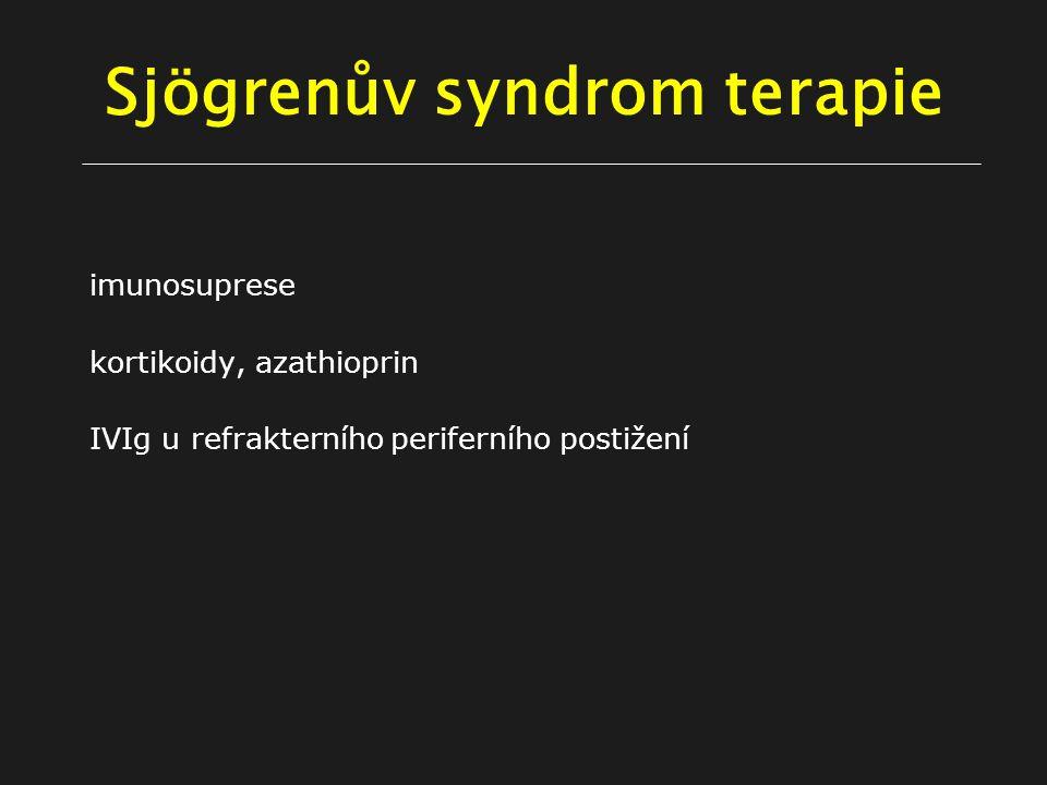Sjögrenův syndrom terapie imunosuprese kortikoidy, azathioprin IVIg u refrakterního periferního postižení