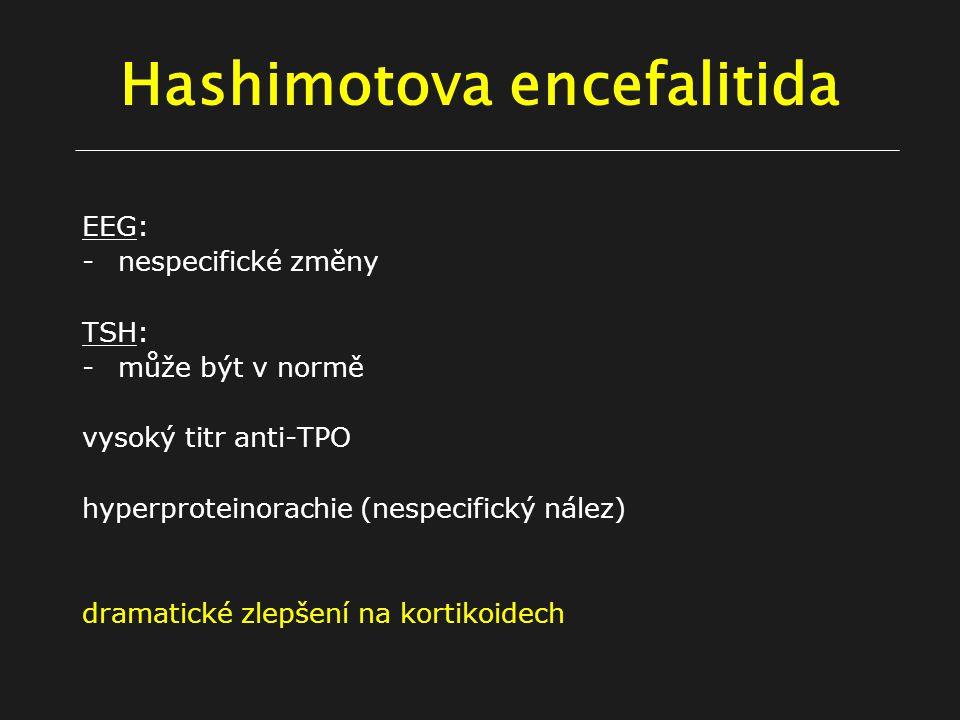 Hashimotova encefalitida EEG: -nespecifické změny TSH: -může být v normě vysoký titr anti-TPO hyperproteinorachie (nespecifický nález) dramatické zlepšení na kortikoidech