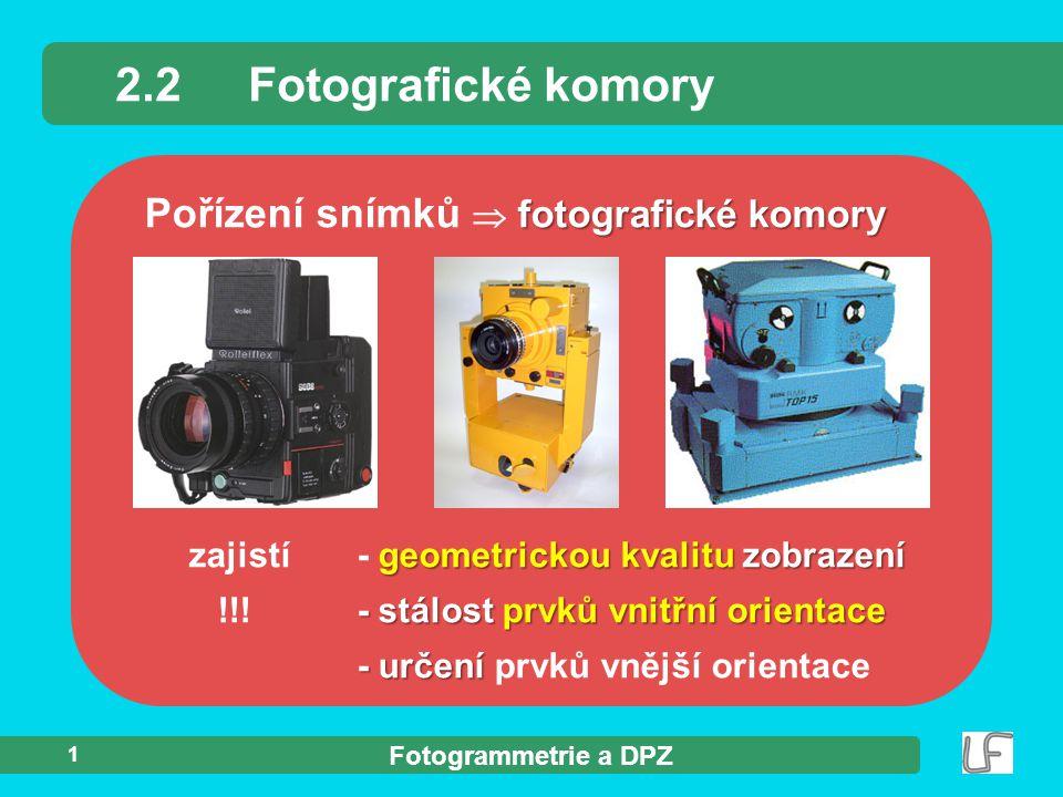 Fotogrammetrie a DPZ 1 geometrickou kvalitu zobrazení zajistí- geometrickou kvalitu zobrazení - stálost prvků vnitřní orientace !!!- stálost prvků vni
