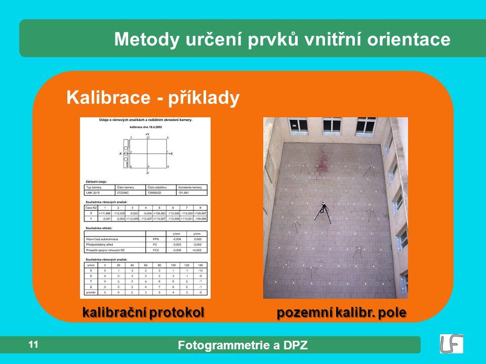 Fotogrammetrie a DPZ 11 Kalibrace - příklady Metody určení prvků vnitřní orientace kalibrační protokolpozemní kalibr. pole