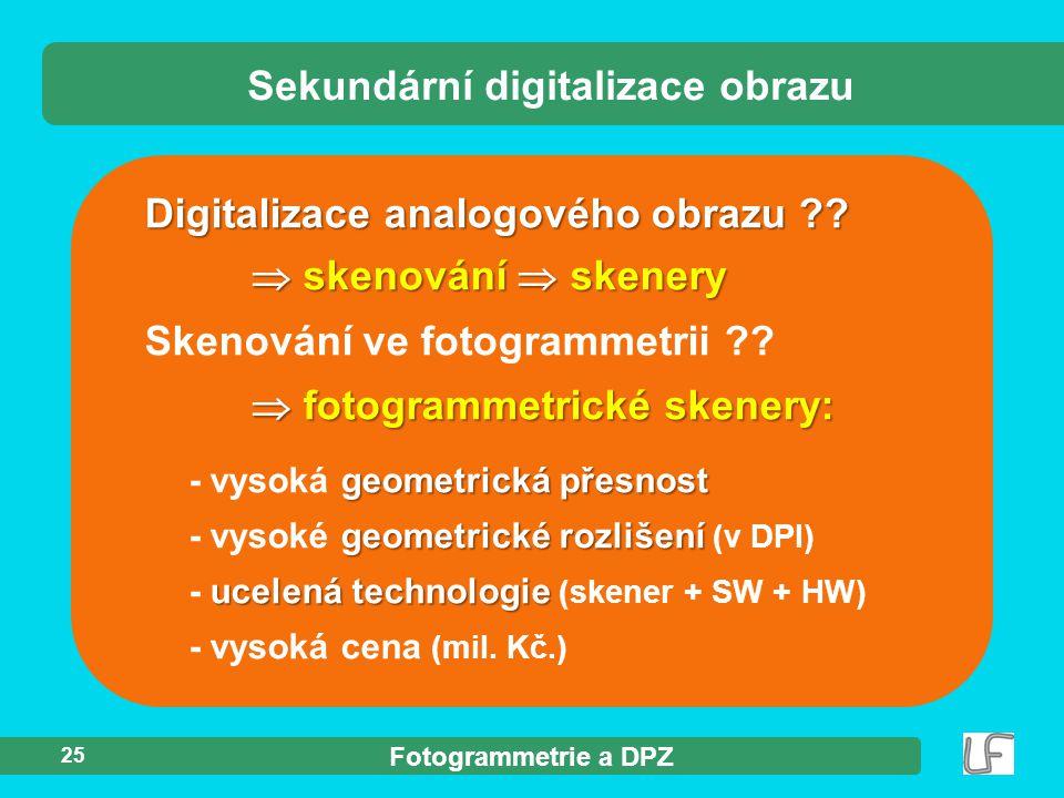 Fotogrammetrie a DPZ 25  skenování  skenery Skenování ve fotogrammetrii ??  fotogrammetrické skenery: geometrická přesnost - vysoká geometrická pře