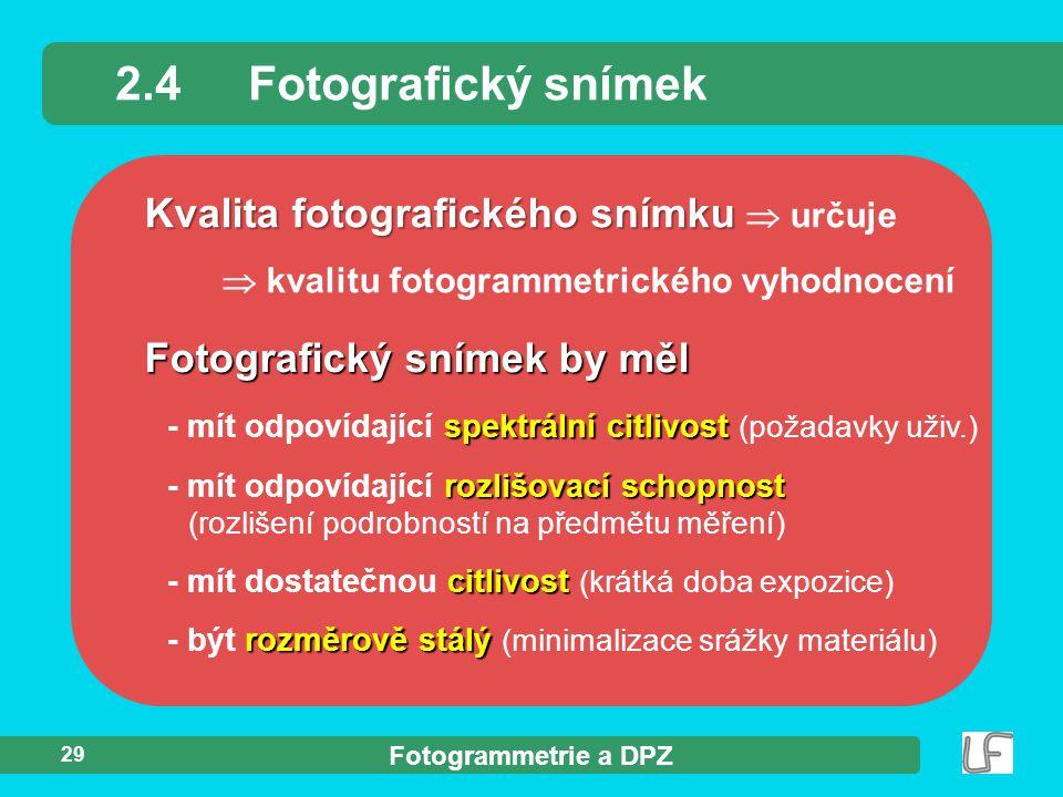 Fotogrammetrie a DPZ 29 Kvalita fotografického snímku Kvalita fotografického snímku  určuje  kvalitu fotogrammetrického vyhodnocení 2.4Fotografický