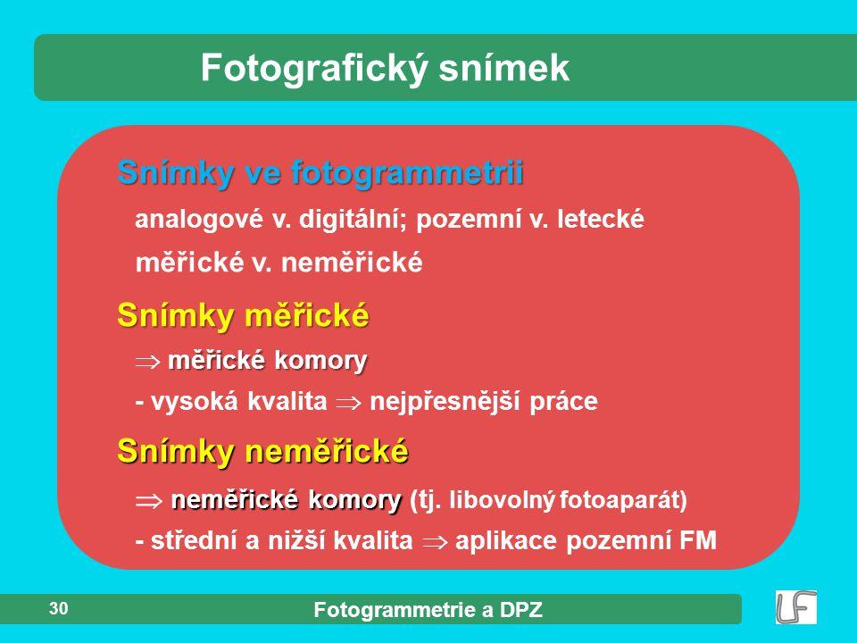 Fotogrammetrie a DPZ 30 Snímky ve fotogrammetrii analogové v. digitální; pozemní v. letecké měřické v. neměřické Fotografický snímek Snímky měřické mě