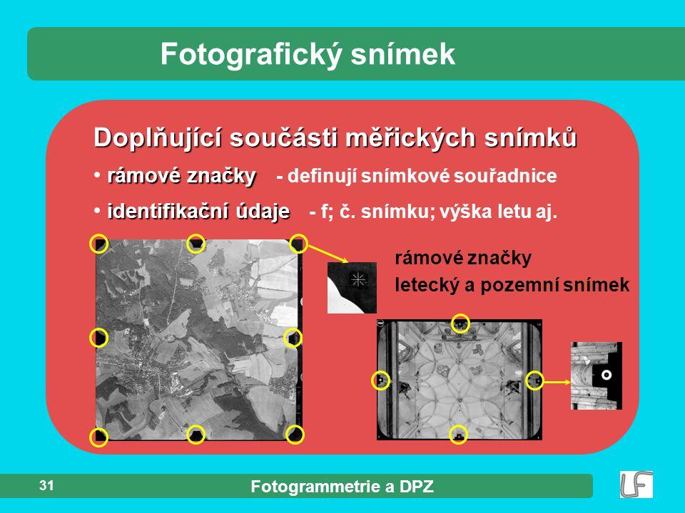 Fotogrammetrie a DPZ 31 Fotografický snímek rámové značky rámové značky - definují snímkové souřadnice identifikační údaje identifikační údaje - f; č.