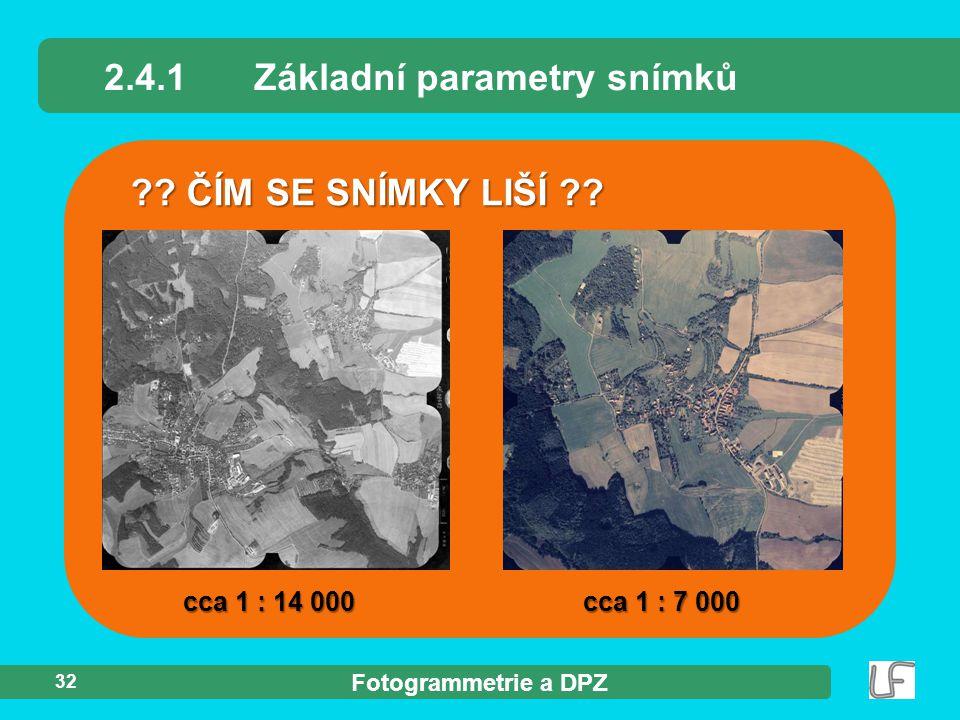 Fotogrammetrie a DPZ 32 2.4.1Základní parametry snímků ?? ČÍM SE SNÍMKY LIŠÍ ?? cca 1 : 14 000cca 1 : 7 000