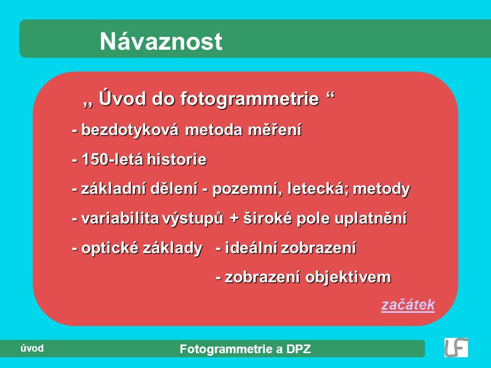 """Fotogrammetrie a DPZ úvod Návaznost,, Úvod do fotogrammetrie """",, Úvod do fotogrammetrie """" - bezdotyková metoda měření - bezdotyková metoda měření - 15"""