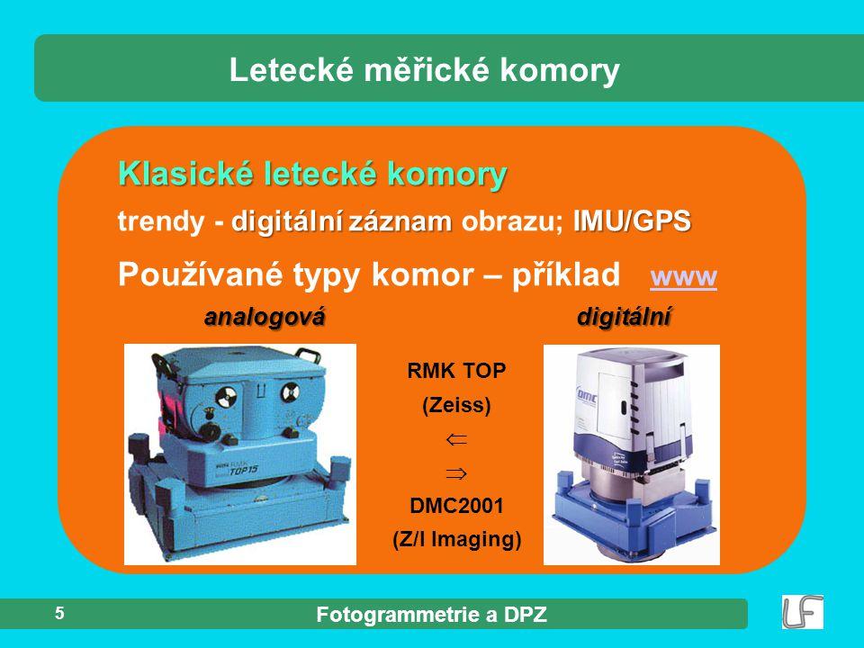 Fotogrammetrie a DPZ 5 Klasické letecké komory digitální záznam IMU/GPS trendy - digitální záznam obrazu; IMU/GPS Letecké měřické komory Používané typ