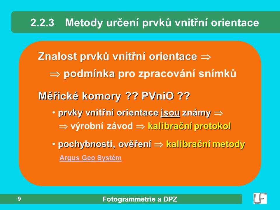 Fotogrammetrie a DPZ 9 Znalost prvků vnitřní orientace Znalost prvků vnitřní orientace  podmínka  podmínka pro zpracování snímků 2.2.3Metody určení