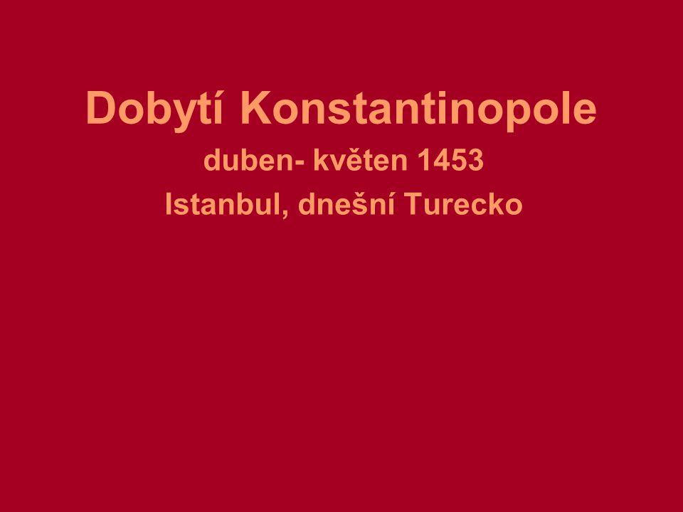 Dobytí Konstantinopole duben- květen 1453 Istanbul, dnešní Turecko