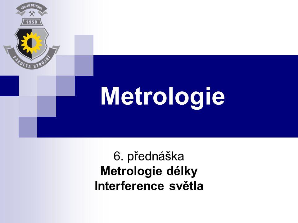 Metrologie 6. přednáška Metrologie délky Interference světla