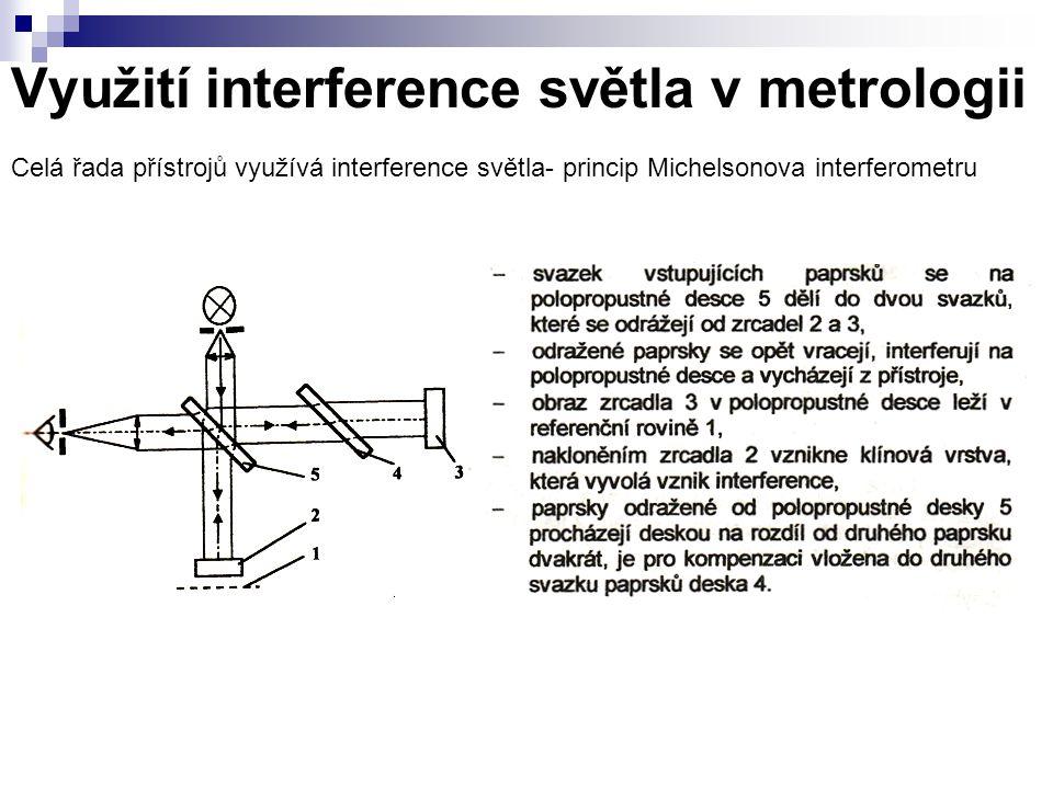 Využití interference světla v metrologii Celá řada přístrojů využívá interference světla- princip Michelsonova interferometru