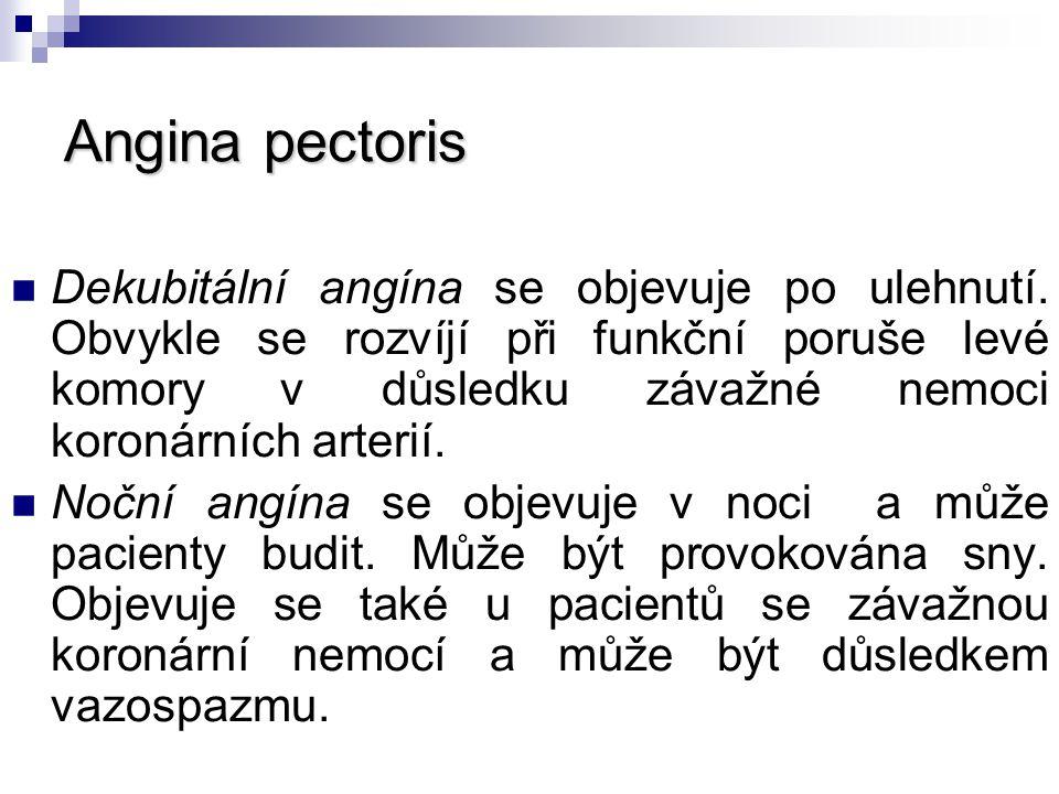 Angina pectoris Dekubitální angína se objevuje po ulehnutí. Obvykle se rozvíjí při funkční poruše levé komory v důsledku závažné nemoci koronárních ar