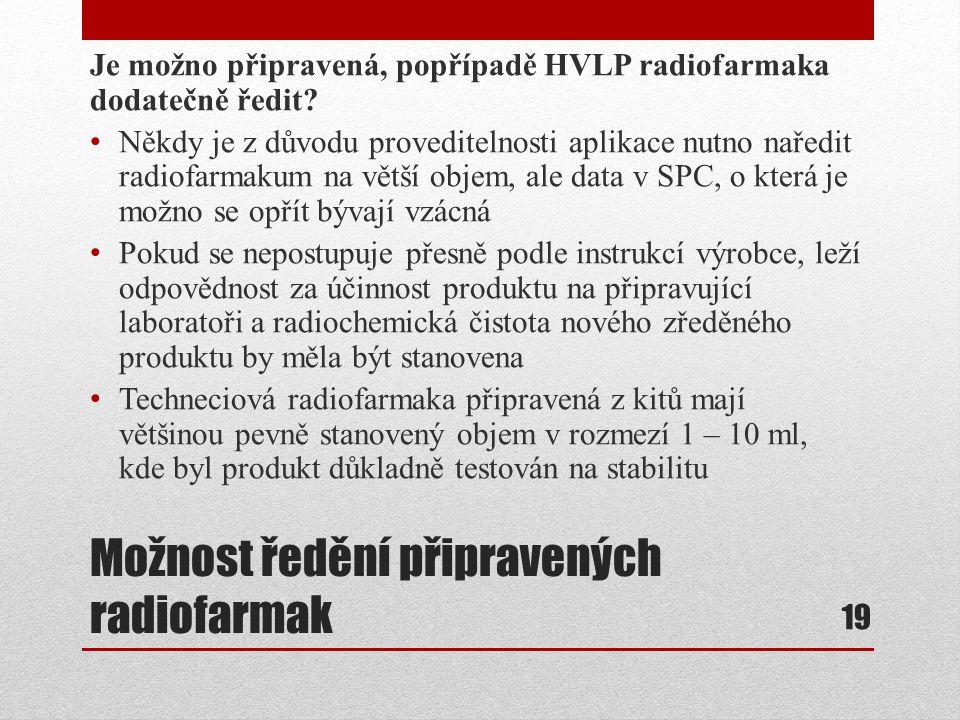 Možnost ředění připravených radiofarmak Je možno připravená, popřípadě HVLP radiofarmaka dodatečně ředit? Někdy je z důvodu proveditelnosti aplikace n